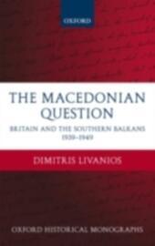 Macedonian Question: Britain and the Southern Balkans 1939-1949