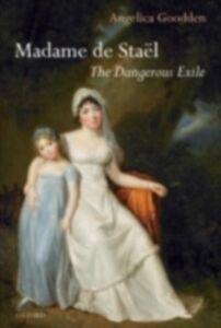 Foto Cover di Madame de Staël: The Dangerous Exile, Ebook inglese di Angelica Goodden, edito da OUP Oxford