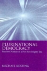 Ebook in inglese Plurinational Democracy: Stateless Nations in a Post-Sovereignty Era Keating, Michael