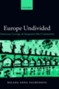 Foto Cover di Europe Undivided: Democracy, Leverage, and Integration After Communism, Ebook inglese di Milada Anna Vachudova, edito da OUP Oxford