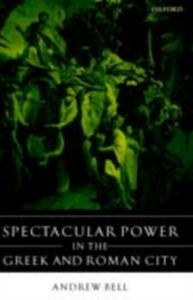 Ebook in inglese Spectacular Power in the Greek and Roman City Bell, Andrew