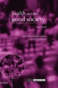 Ebook in inglese Health and the Good Society: Setting Healthcare Ethics in Social Context Cribb, Alan