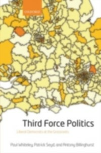 Ebook in inglese Third Force Politics: Liberal Democrats at the Grassroots Antony, Billinghurst , Seyd, Patrick , Whiteley, Paul