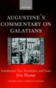 Ebook in inglese Augustine's Commentary on Galatians: Introduction, Text, Translation, and Notes Plumer, Eric