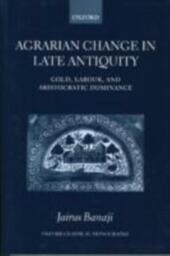 Agrarian Change in Late Antiquity: Gold, Labour, and Aristocratic Dominance