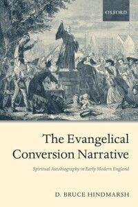 Foto Cover di Evangelical Conversion Narrative: Spiritual Autobiography in Early Modern England, Ebook inglese di D. Bruce Hindmarsh, edito da OUP Oxford