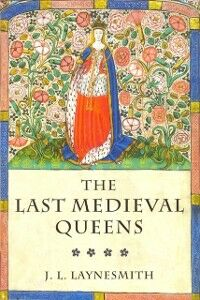 Ebook in inglese Last Medieval Queens: English Queenship 1445-1503 Laynesmith, J. L.