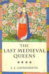 Last Medieval Queens: English Queenship 1445-1503