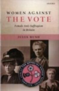 Foto Cover di Women Against the Vote: Female Anti-Suffragism in Britain, Ebook inglese di Julia Bush, edito da OUP Oxford