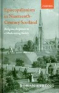 Ebook in inglese Episcopalianism in Nineteenth-Century Scotland: Religious Responses to a Modernizing Society Strong, Rowan