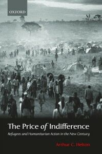 Ebook in inglese Price of Indifference Refugees and Humanitarian Action in the New Century C, HELTON ARTHUR