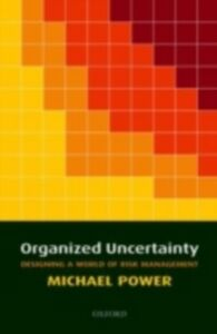Ebook in inglese Organized Uncertainty: Designing a World of Risk Management Power, Michael