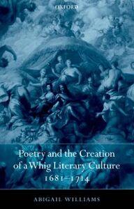 Foto Cover di Poetry and the Creation of a Whig Literary Culture 1681-1714, Ebook inglese di Abigail Williams, edito da OUP Oxford