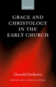 Ebook in inglese Grace and Christology in the Early Church Fairbairn, Donald