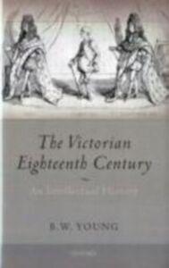 Foto Cover di Victorian Eighteenth Century: An Intellectual History, Ebook inglese di B.W. Young, edito da OUP Oxford