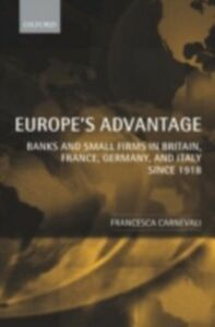 Ebook in inglese Europe's Advantage: Banks and Small Firms in Britain, France, Germany, and Italy since 1918 Carnevali, Francesca
