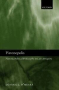 Ebook in inglese Platonopolis: Platonic Political Philosophy in Late Antiquity O'Meara, Dominic J.