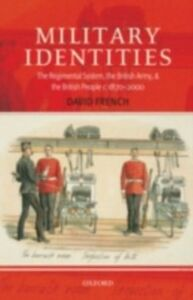Foto Cover di Military Identities: The Regimental System, the British Army, and the British People c.1870-2000, Ebook inglese di David French, edito da OUP Oxford