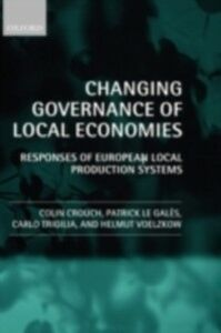 Ebook in inglese Changing Governance of Local Economies: Responses of European Local Production Systems Crouch, Colin , Le Gal&egrave , s, Patrick , Trigilia, Carlo , Voelzkow, Helmut
