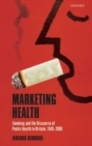 Foto Cover di Marketing Health: Smoking and the Discourse of Public Health in Britain, 1945-2000, Ebook inglese di Virginia Berridge, edito da OUP Oxford