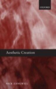 Foto Cover di Aesthetic Creation, Ebook inglese di Nick Zangwill, edito da Clarendon Press