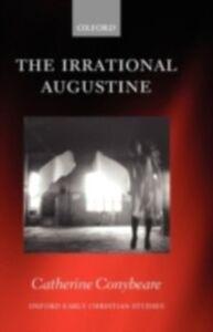 Foto Cover di Irrational Augustine, Ebook inglese di Catherine Conybeare, edito da OUP Oxford