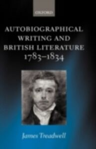 Ebook in inglese Autobiographical Writing and British Literature 1783-1834 Treadwell, James