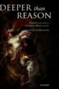 Ebook in inglese Deeper than Reason: Emotion and its Role in Literature, Music, and Art Robinson, Jenefer