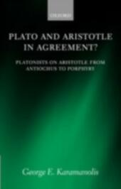 Plato and Aristotle in Agreement?: Platonists on Aristotle from Antiochus to Porphyry