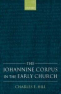 Foto Cover di Johannine Corpus in the Early Church, Ebook inglese di Charles E. Hill, edito da OUP Oxford