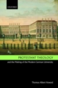 Ebook in inglese Protestant Theology and the Making of the Modern German University Howard, Thomas Albert