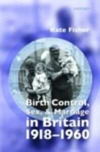 Ebook in inglese Birth Control, Sex, and Marriage in Britain 1918-1960 Fisher, Kate