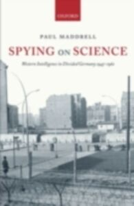 Ebook in inglese Spying on Science: Western Intelligence in Divided Germany 1945-1961 Maddrell, Paul