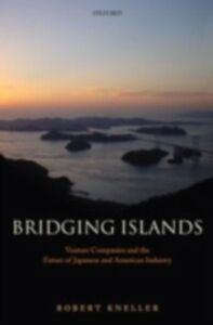 Foto Cover di Bridging Islands: Venture Companies and the Future of Japanese and American Industry, Ebook inglese di Robert Kneller, edito da OUP Oxford