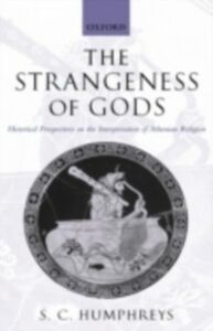 Ebook in inglese Strangeness of Gods: Historical Perspectives on the Interpretation of Athenian Religion Humphreys, S.C.