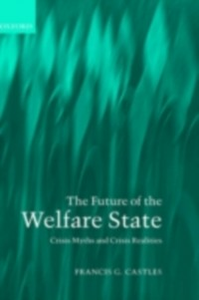 Ebook in inglese Future of the Welfare State: Crisis Myths and Crisis Realities Castles, Francis G.