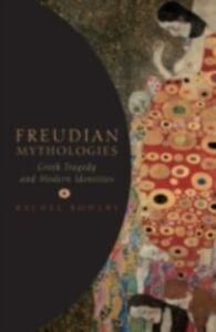 Foto Cover di Freudian Mythologies: Greek Tragedy and Modern Identities, Ebook inglese di Rachel Bowlby, edito da OUP Oxford