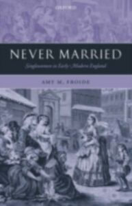 Ebook in inglese Never Married: Singlewomen in Early Modern England Froide, Amy M.