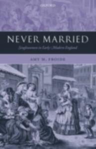 Ebook in inglese Never Married: Singlewomen in Early Modern England Froide, Amy M.