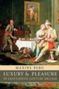 Ebook in inglese Luxury and Pleasure in Eighteenth-Century Britain Berg, Maxine