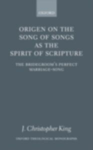 Foto Cover di Origen on the Song of Songs as the Spirit of Scripture: The Bridegroom's Perfect Marriage-Song, Ebook inglese di J. Christopher King, edito da OUP Oxford
