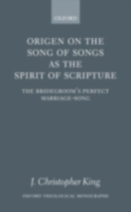 Ebook in inglese Origen on the Song of Songs as the Spirit of Scripture: The Bridegroom's Perfect Marriage-Song King, J. Christopher