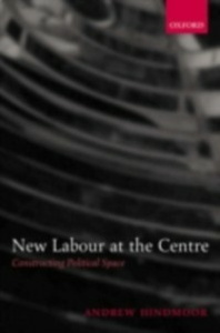 Ebook in inglese New Labour at the Centre: Constructing Political Space Hindmoor, Andrew