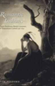 Foto Cover di Romantic Indians: Native Americans, British Literature, and Transatlantic Culture 1756-1830, Ebook inglese di Tim Fulford, edito da OUP Oxford
