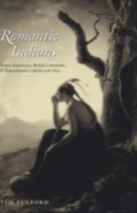 Ebook in inglese Romantic Indians: Native Americans, British Literature, and Transatlantic Culture 1756-1830 Fulford, Tim