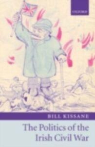 Ebook in inglese Politics of the Irish Civil War Kissane, Bill