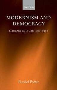 Ebook in inglese Modernism and Democracy: Literary Culture 1900-1930 Potter, Rachel