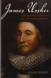 James Ussher: Theology, History, and Politics in Early-Modern Ireland and England