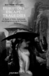 Ebook in inglese Euripides' Escape-Tragedies: A Study of Helen, Andromeda, and Iphigenia among the Taurians Wright, Matthew