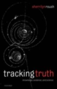 Foto Cover di Tracking Truth: Knowledge, Evidence, and Science, Ebook inglese di Sherrilyn Roush, edito da Clarendon Press